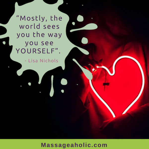 The world sees you how you see yourself Lisa Nichols quote